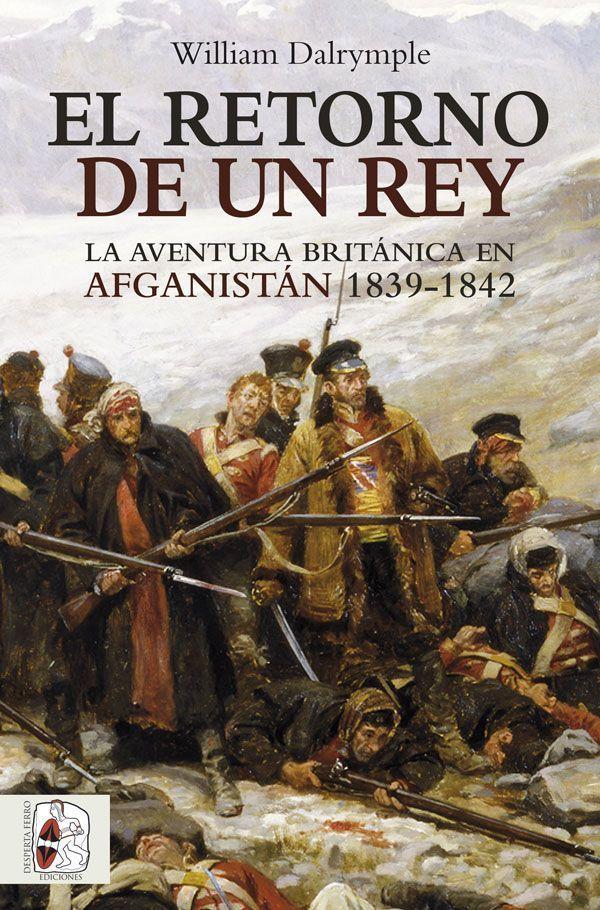 Primera Guerra Anglo-Afgana el retorno de un rey William Dalrymple