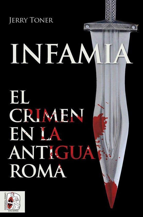 Infamia. El crimen en la Antigua Roma de Jerry Toner