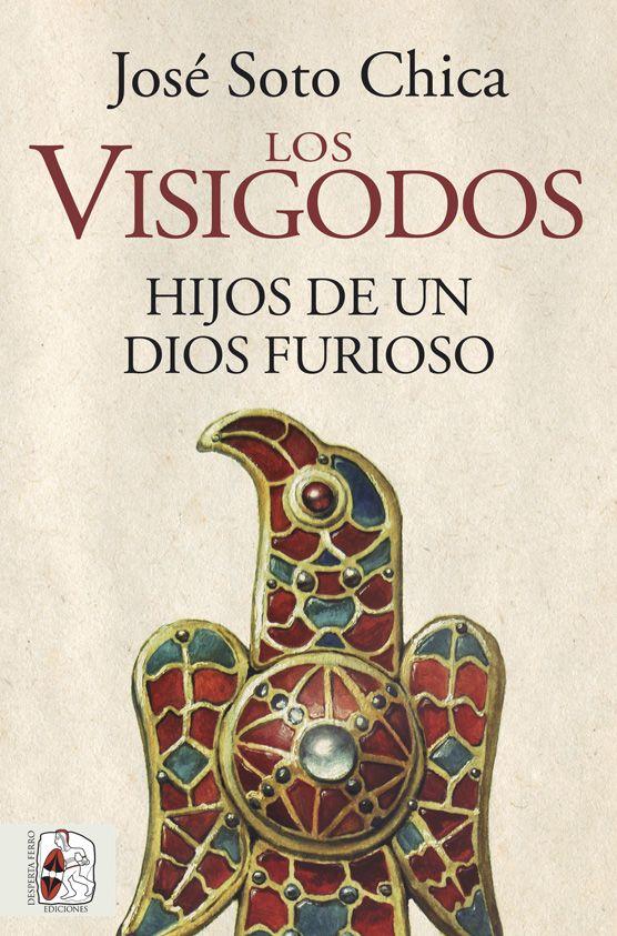 Los visigodos. Hijos de un dios furioso de José Soto Chica